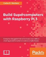 Build Supercomputers with Raspberry Pi 3 by Carlos R. Morrison