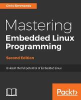Mastering Embedded Linux Programming - by Chris Simmonds