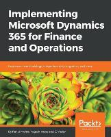 Implementing Microsoft Dynamics 365 for Finance and Operations by Yogesh Kasat, Rahul Mohta, J. J. Yadav