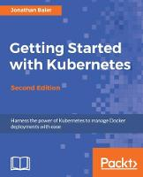 Getting Started with Kubernetes by Jonathan Baier