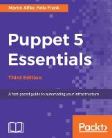 Puppet 5 Essentials - Third Edition by Martin Alfke, Felix Frank