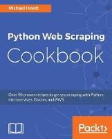 Python Web Scraping Cookbook Over 90 proven recipes to get you scraping with Python, microservices, Docker, and AWS by Michael Heydt
