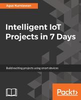 Intelligent IoT Projects in 7 Days by Agus Kurniawan