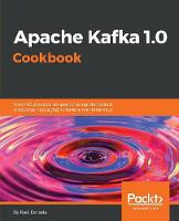 Apache Kafka 1.0 Cookbook Over 100 practical recipes on using distributed enterprise messaging to handle real-time data by Raul Estrada