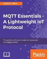 MQTT Essentials - A Lightweight IoT Protocol by Gaston C. Hillar