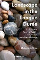 Landscape in the Longue DureE A History and Theory of Pebbles in a Pebbled Heathland Landscape by Christopher Tilley