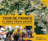 Tour de France: Climbs from Above by Richard Abraham