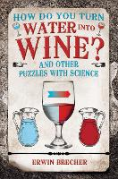 How Do You Turn Water into Wine? by Erwin Brecher