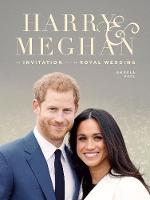 Harry & Meghan: An Invitation to the Royal Wedding by Angela Peel