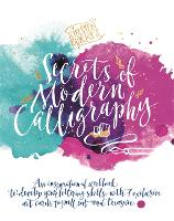 Kirsten Burke's Secrets of Modern Calligraphy An inspirational workbook to develop your lettering skills, with 7 exclusive art cards to pull out and treasure. by Kirsten Burke