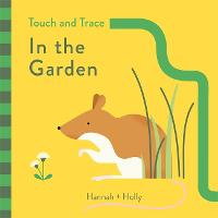 Hannah + Holly Touch and Trace: In the Garden by Hannah Holly