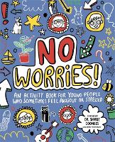 No Worries! Mindful Kids An activity book for young people who sometimes feel anxious or stressed by Lily Murray