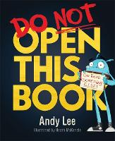 Do Not Open This Book A ridiculously funny story for kids, big and small... do you dare open this book?! by Andy Lee