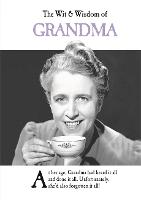 The Wit and Wisdom of Grandma from the BESTSELLING Greetings Cards Emotional Rescue by Emotional Rescue