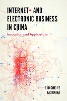 Internet+ and Electronic Business in China Innovation and Applications by Qiongwei Ye, Baojun Ma