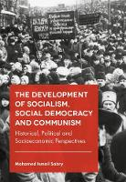 The Development of Socialism, Social Democracy and Communism Historical, Political and Socioeconomic Perspectives by Mohamed M. Sabry