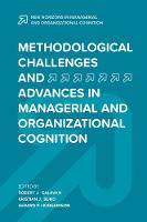 Methodological Challenges and Advances in Managerial and Organizational Cognition by Robert J. Galavan