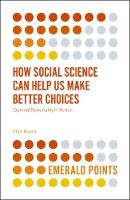 How Social Science Can Help Us Make Better Choices Optimal Rationality in Action by Chris Brown