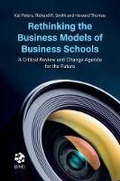 Rethinking the Business Models of Business Schools A Critical Review and Change Agenda for the Future by Kai Peters, Richard R. Smith, Howard Thomas