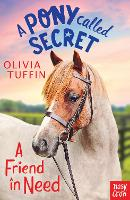 A Pony Called Secret: A Friend In Need by Olivia Tuffin