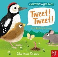 Can You Say It Too? Tweet! Tweet! by Sebastien Braun