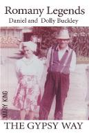 Romany Legends Daniel and Dolly Buckley The Gypsy Way by Mary King