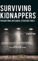 Surviving Kidnappers Precautions, Influence, Strategic Tools by Olav Ofstad