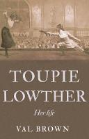 Toupie Lowther Her life by Val Brown