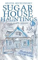 Hester, Huckleberry and the Sugar House Hauntings by Mark Roland Langdale