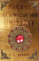 Magnus and The Jewelled Book of the Universe by S. L. Browne