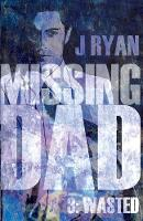 Missing Dad 3 Wasted by J. Ryan