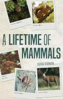 A Lifetime of Mammals by Derek Warren
