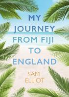 My Journey from Fiji to England by Sam Elliot