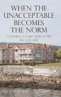 When the Unacceptable Becomes the Norm Choosing a Care Home in the 21st Century by Bill Lawrence