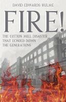 FIRE! The Cotton Mill Disaster That Echoed Down the Generations by David Edwards Hulme
