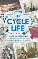 The Cycle of Life An Autobiographical Journey from Apartheid South Africa to Britain of a College Principal by Ahmed Choonara OBE