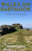 Walks on Dartmoor: Paths and Trackways by Michael Caton