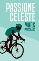 Passione Celeste Captain Century's Bianchi Bicycle Diaries by Mark Pritchard