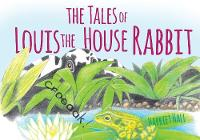 The Tales of Louis the House Rabbit by Harriet Hall