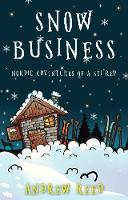 Snow Business Nordic Adventures of a Ski Rep by Andrew Reed