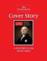 The Economist: Cover Story A History in 100 Postcards by The Economist, Dominic Sandbrook, Zanny (Economics Editor) Minton-Beddoes