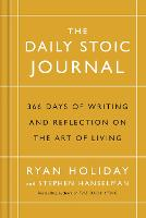 The Daily Stoic Journal 366 Days of Writing and Reflection on the Art of Living by Ryan Holiday, Stephen Hanselman