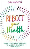 Reboot Your Health Simple DIY Tests and Solutions to Assess and Improve Your Health by Sara Davenport