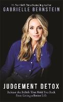 Judgement Detox Release the Beliefs That Hold You Back from Living a Better Life by Gabrielle Bernstein