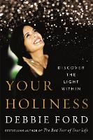 Your Holiness Discover the Light Within by Debbie Ford