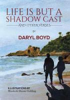 Life is But a Shadow Cast by Daryl Boyd