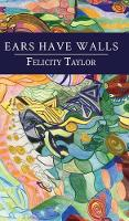 Ears Have Walls by Felicity Taylor