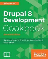 Drupal 8 Development Cookbook - by Matt Glaman