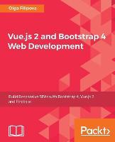 Vue.js 2 and Bootstrap 4 Web Development by Olga Filipova