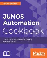 JUNOS Automation Cookbook Automate network devices on Juniper's operating system by Adam Chappell